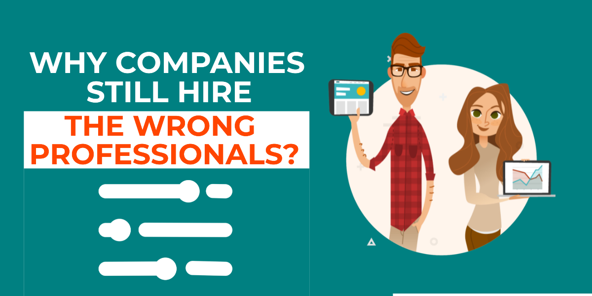 Why Companies are still hiring the Wrong Professionals?